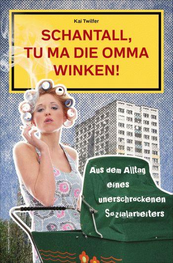 KAI-TWILFER-Schantall-tu-ma-die-Omma-winken-Aus-Alltag-eines-Sozialarbeiters